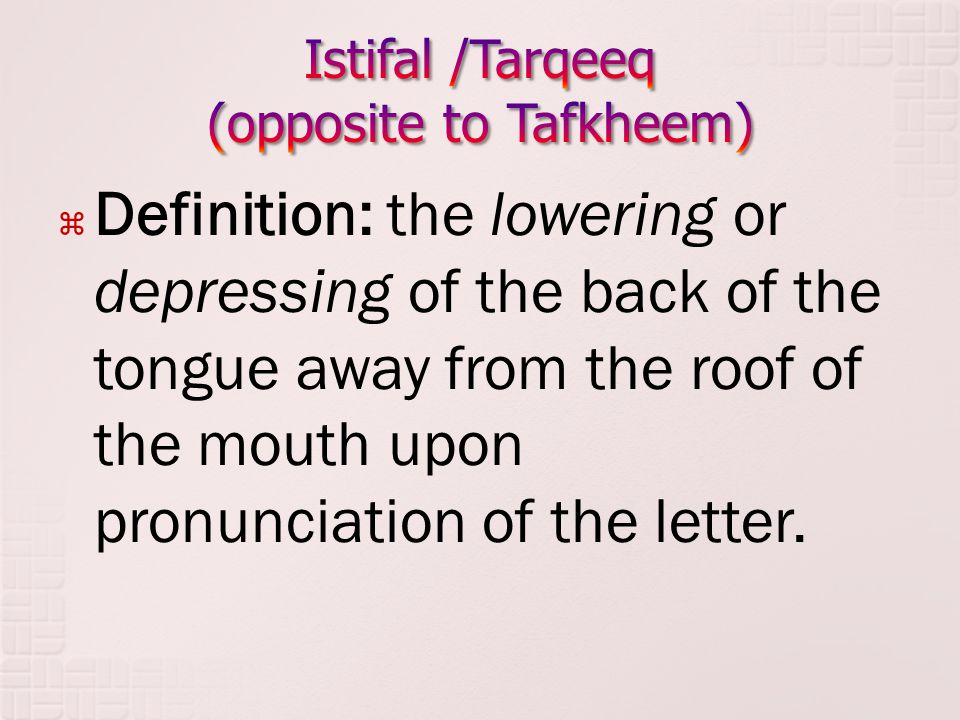  Definition: the lowering or depressing of the back of the tongue away from the roof of the mouth upon pronunciation of the letter.