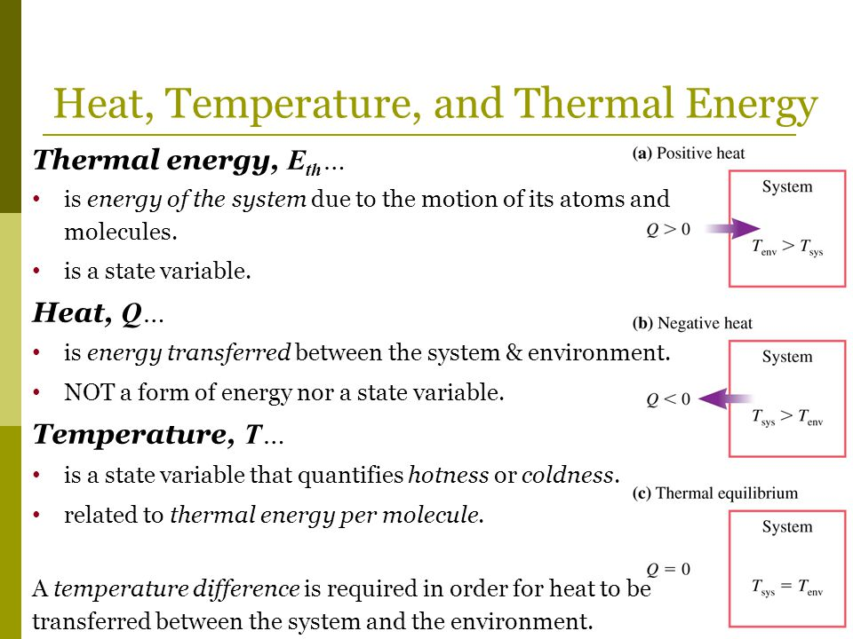 Heat, Temperature, and Thermal Energy Thermal energy, E th … is energy of the system due to the motion of its atoms and molecules. is a state variable