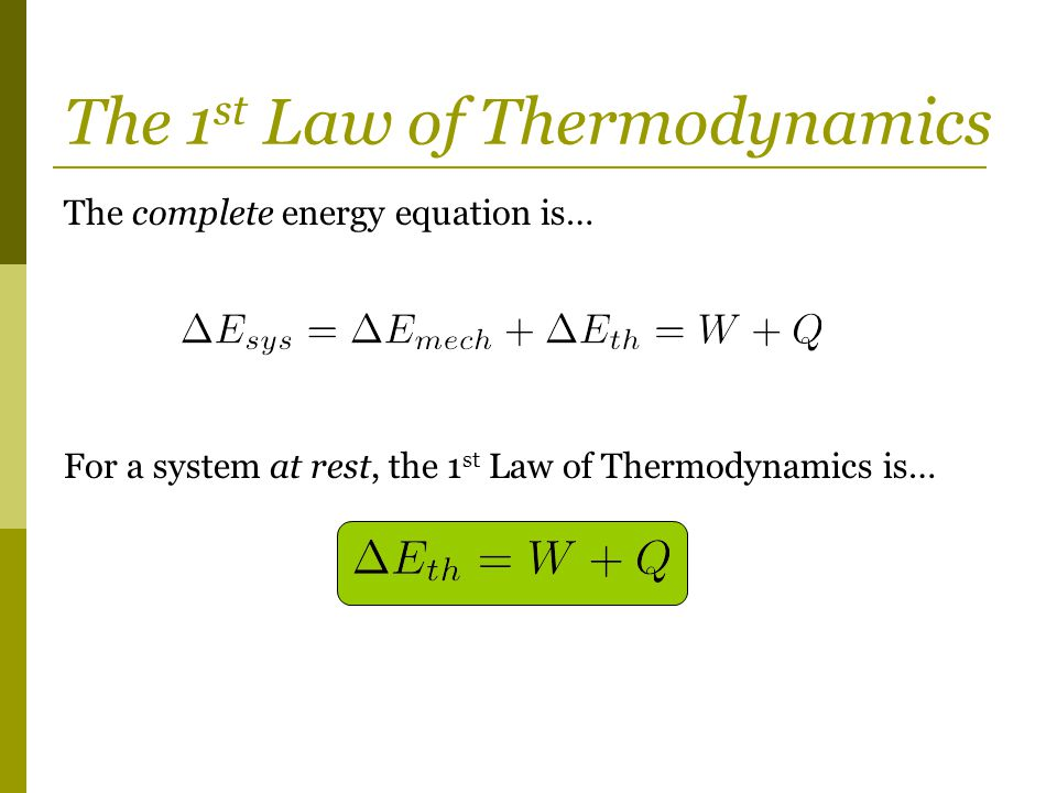The complete energy equation is… For a system at rest, the 1 st Law of Thermodynamics is… The 1 st Law of Thermodynamics