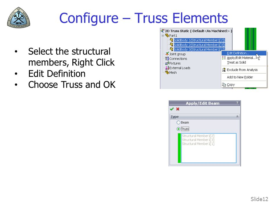 Slide12 Configure – Truss Elements Select the structural members, Right Click Edit Definition Choose Truss and OK