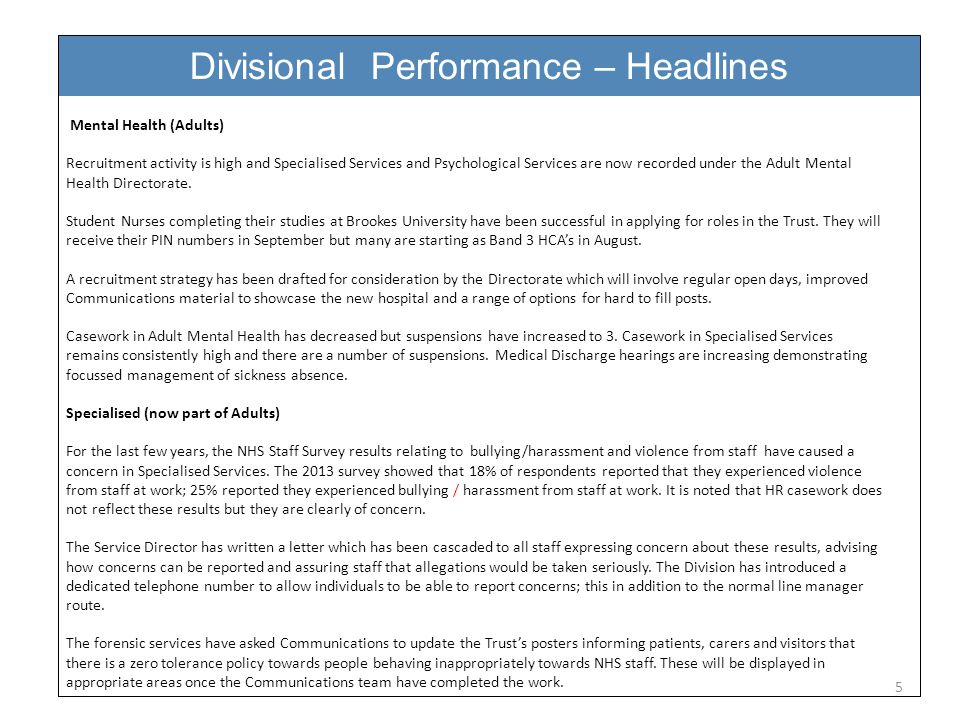 Divisional Performance – Headlines 5 Mental Health (Adults) Recruitment activity is high and Specialised Services and Psychological Services are now recorded under the Adult Mental Health Directorate.