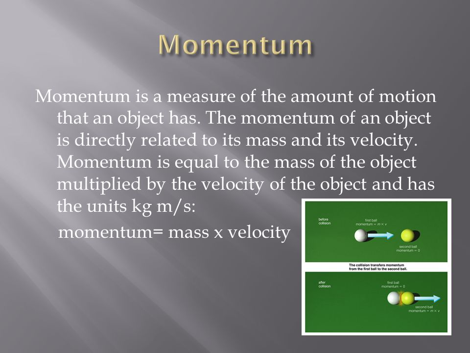 Momentum is a measure of the amount of motion that an object has.
