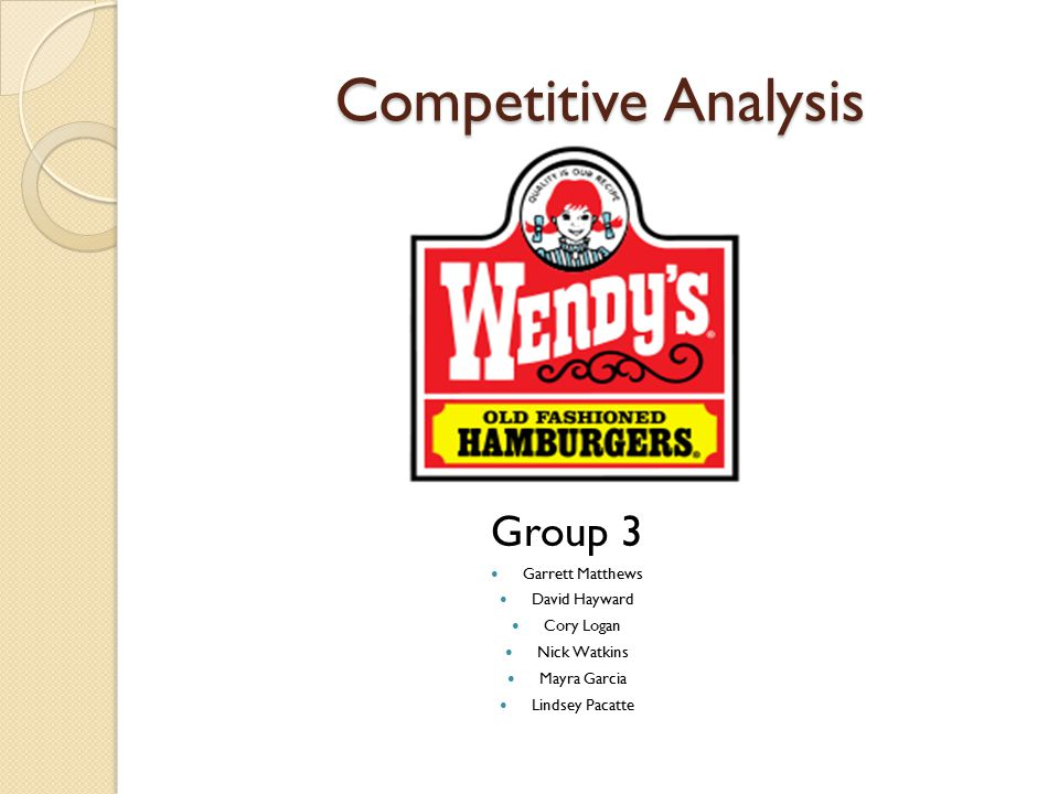 Competitive Analysis Group 3 Garrett Matthews David Hayward Cory Logan Nick Watkins Mayra Garcia Lindsey Pacatte