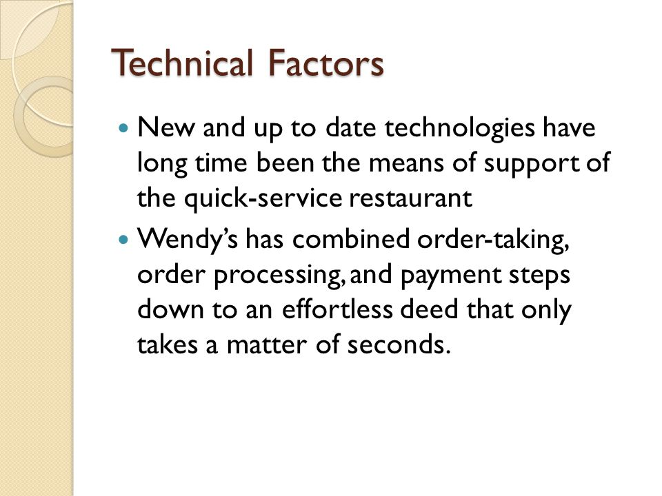 Technical Factors New and up to date technologies have long time been the means of support of the quick-service restaurant Wendy's has combined order-
