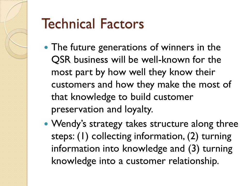 Technical Factors The future generations of winners in the QSR business will be well-known for the most part by how well they know their customers and