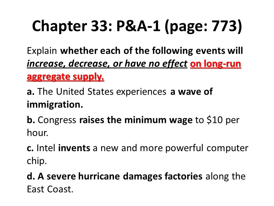 Chapter 33: P&A-1 (page: 773) on long-run aggregate supply. Explain whether each of the following events will increase, decrease, or have no effect on