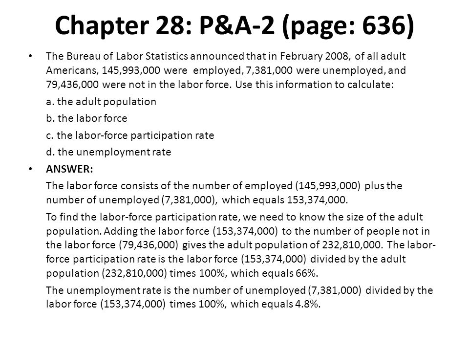 Chapter 28: P&A-2 (page: 636) The Bureau of Labor Statistics announced that in February 2008, of all adult Americans, 145,993,000 were employed, 7,381
