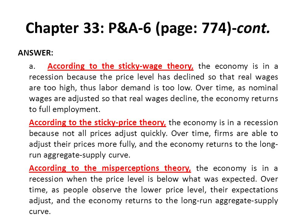 Chapter 33: P&A-6 (page: 774)-cont. ANSWER: a.According to the sticky-wage theory, the economy is in a recession because the price level has declined