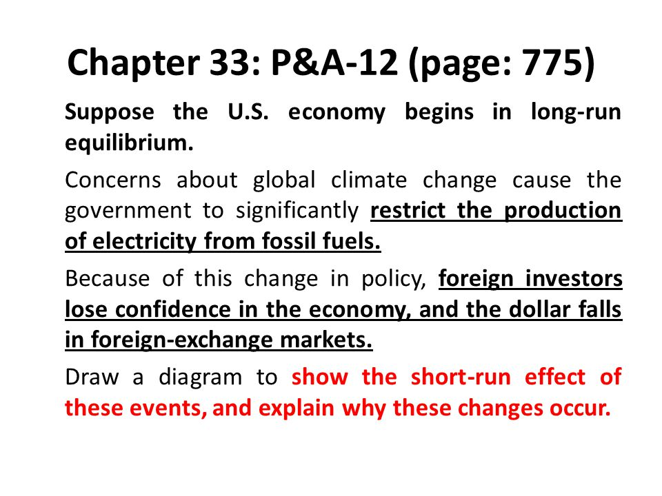 Chapter 33: P&A-12 (page: 775) Suppose the U.S. economy begins in long-run equilibrium. Concerns about global climate change cause the government to s