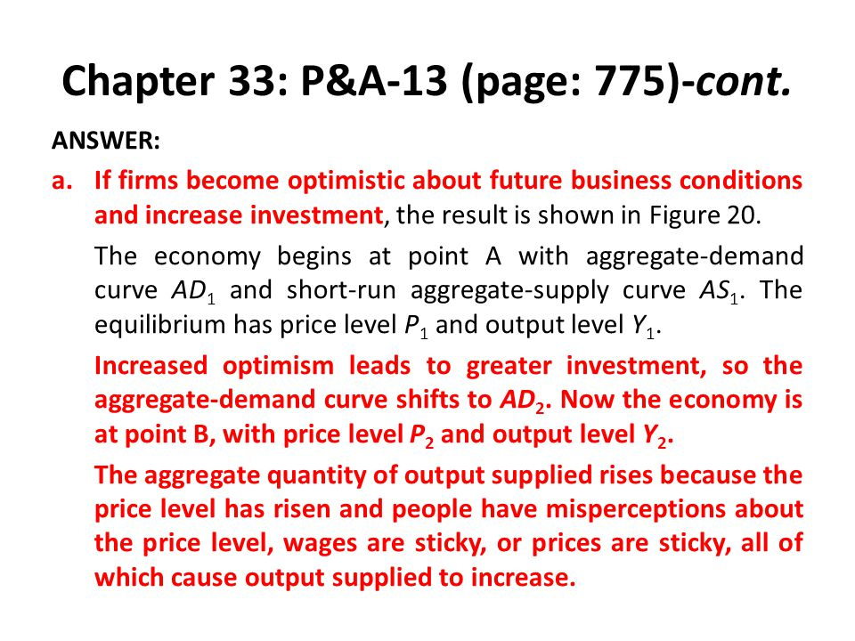 Chapter 33: P&A-13 (page: 775)-cont. ANSWER: a.If firms become optimistic about future business conditions and increase investment, the result is show