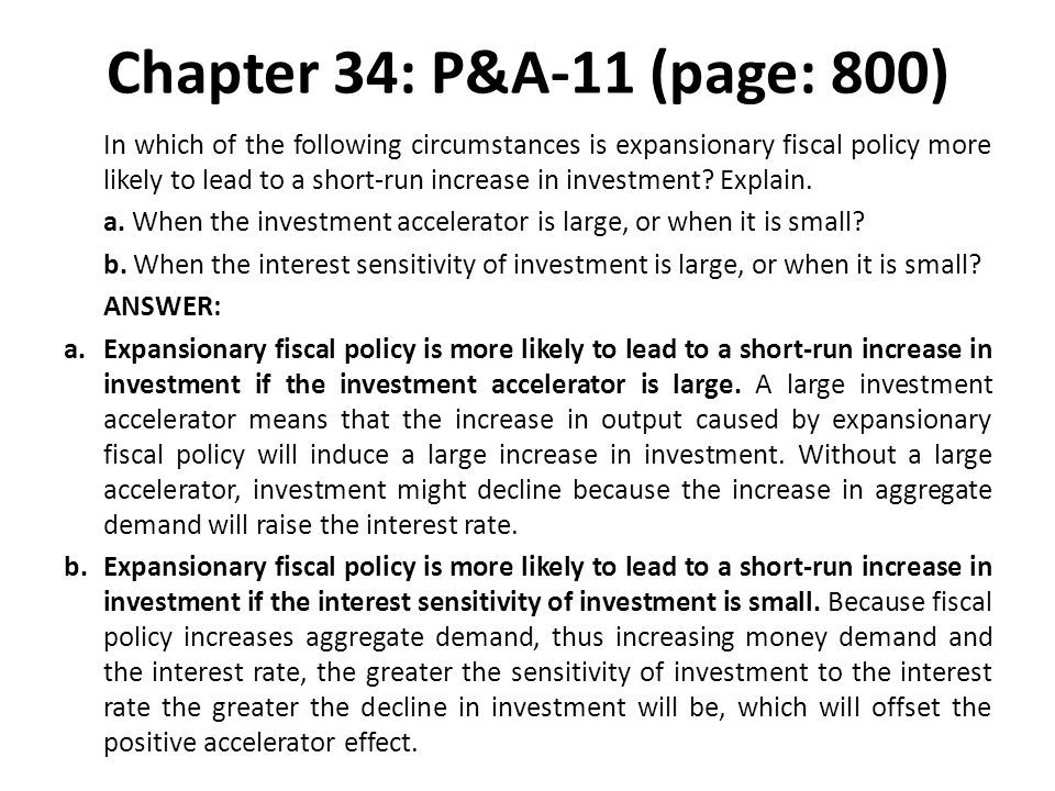 Chapter 34: P&A-11 (page: 800) In which of the following circumstances is expansionary fiscal policy more likely to lead to a short-run increase in in