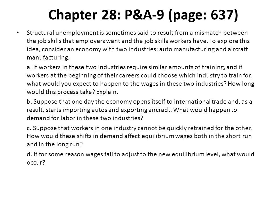 Chapter 28: P&A-9 (page: 637) Structural unemployment is sometimes said to result from a mismatch between the job skills that employers want and the j
