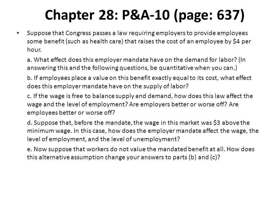 Chapter 28: P&A-10 (page: 637) Suppose that Congress passes a law requiring employers to provide employees some benefit (such as health care) that rai