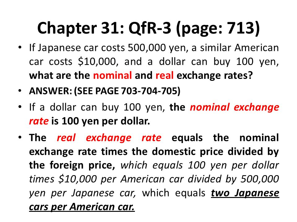 Chapter 31: QfR-3 (page: 713) If Japanese car costs 500,000 yen, a similar American car costs $10,000, and a dollar can buy 100 yen, what are the nomi