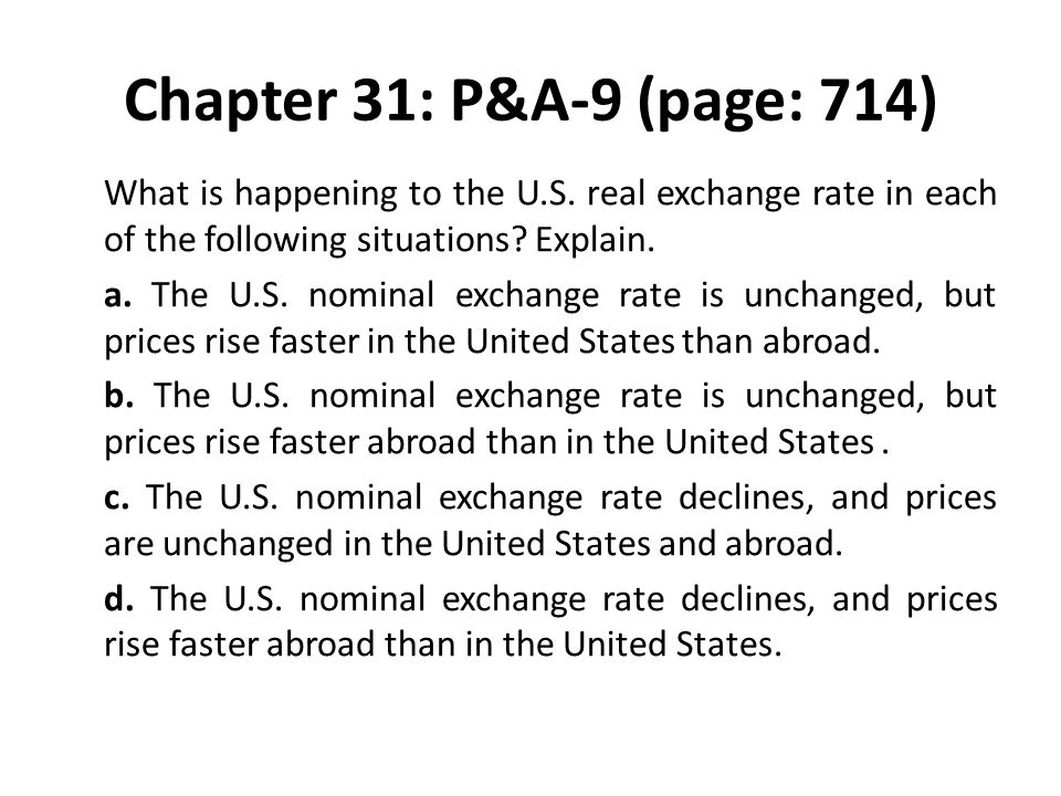 Chapter 31: P&A-9 (page: 714) What is happening to the U.S. real exchange rate in each of the following situations? Explain. a. The U.S. nominal excha