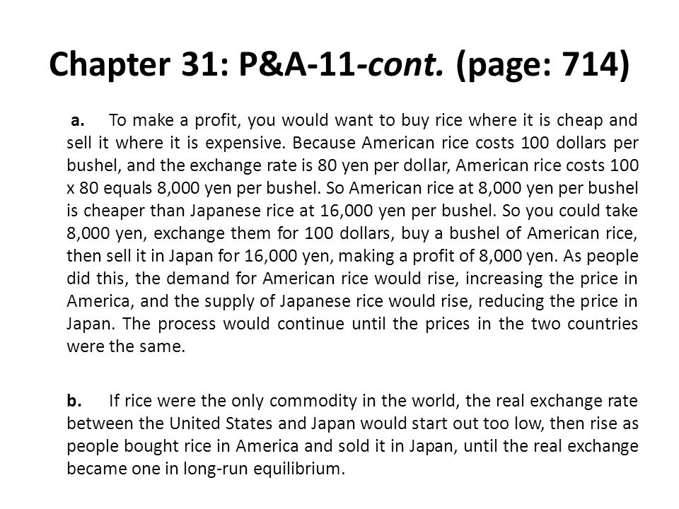 Chapter 31: P&A-11-cont. (page: 714) a.To make a profit, you would want to buy rice where it is cheap and sell it where it is expensive. Because Ameri