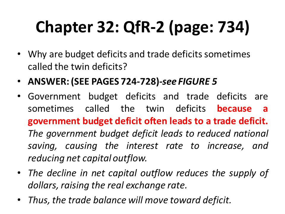 Chapter 32: QfR-2 (page: 734) Why are budget deficits and trade deficits sometimes called the twin deficits? ANSWER: (SEE PAGES 724-728)-see FIGURE 5