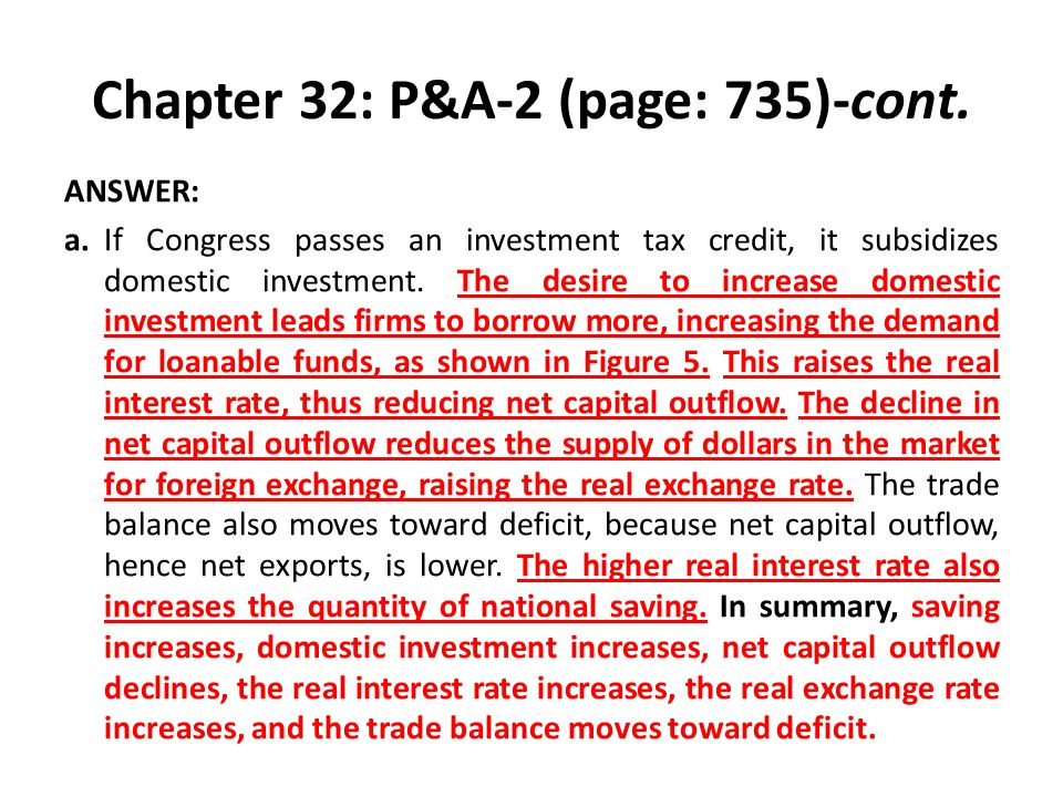 Chapter 32: P&A-2 (page: 735)-cont. ANSWER: a.If Congress passes an investment tax credit, it subsidizes domestic investment. The desire to increase d