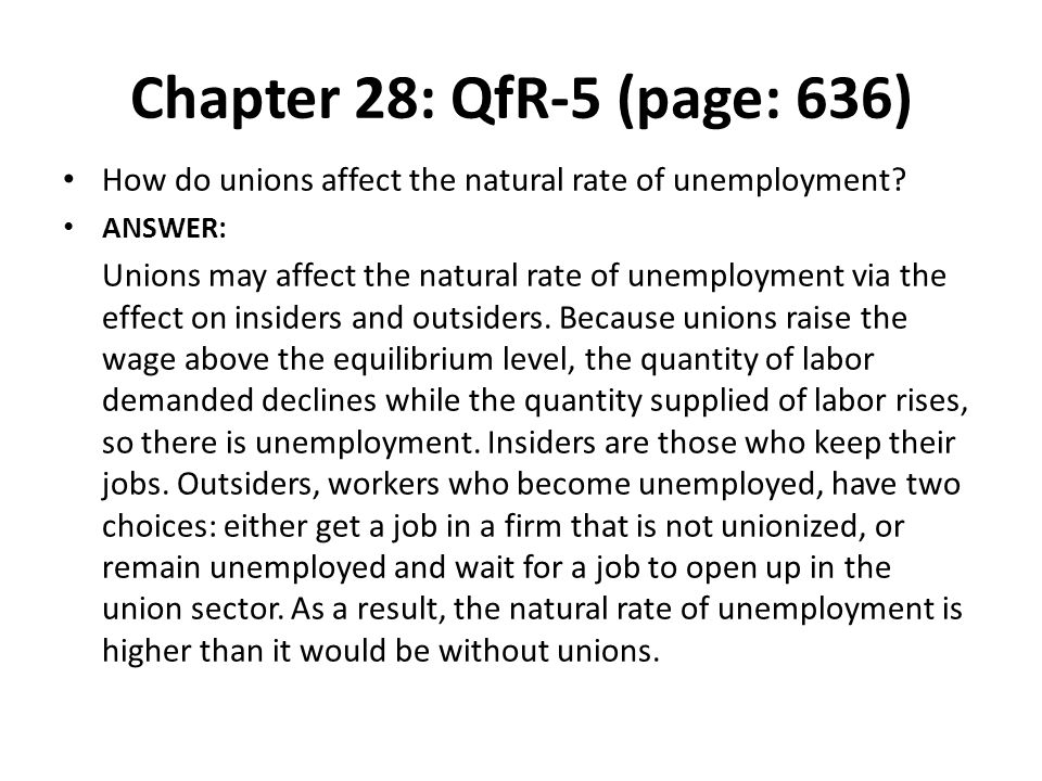 Chapter 28: QfR-5 (page: 636) How do unions affect the natural rate of unemployment? ANSWER: Unions may affect the natural rate of unemployment via th