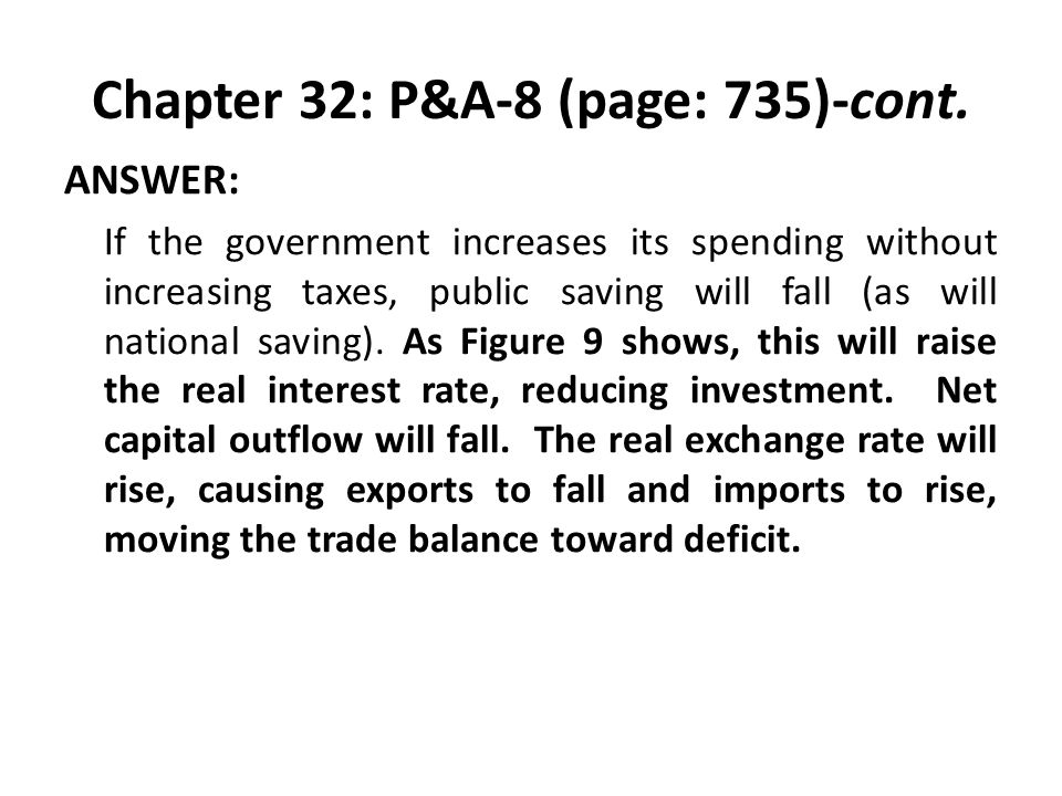 Chapter 32: P&A-8 (page: 735)-cont. ANSWER: If the government increases its spending without increasing taxes, public saving will fall (as will nation