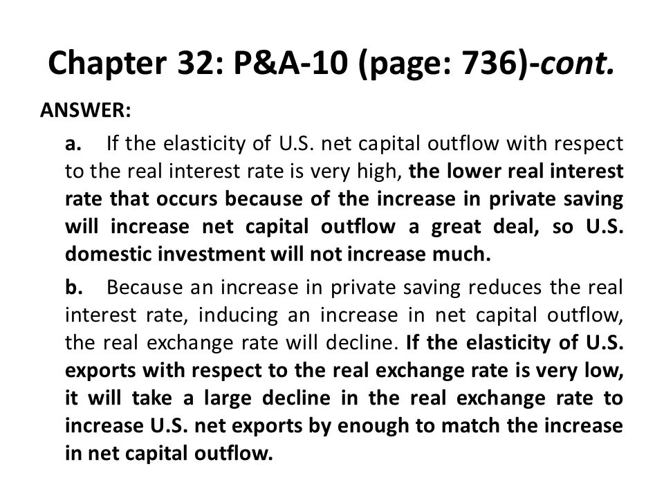 Chapter 32: P&A-10 (page: 736)-cont. ANSWER: a.If the elasticity of U.S. net capital outflow with respect to the real interest rate is very high, the