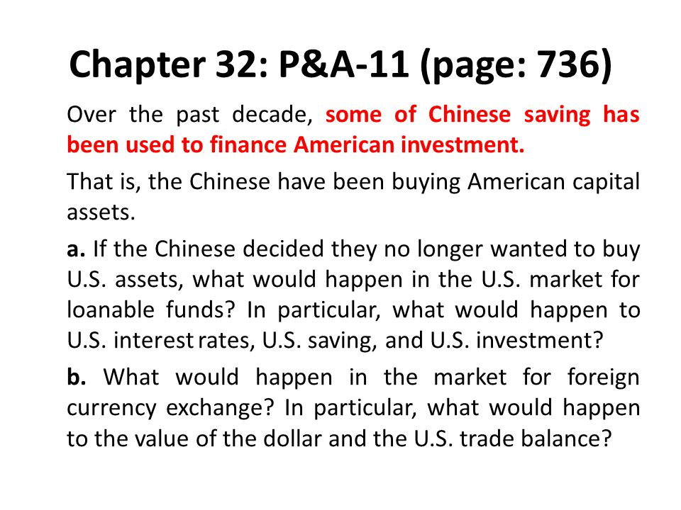 Chapter 32: P&A-11 (page: 736) Over the past decade, some of Chinese saving has been used to finance American investment. That is, the Chinese have be
