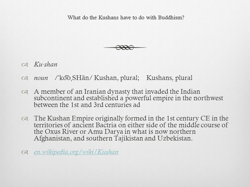 What do the Kushans have to do with Buddhism.What do the Kushans have to do with Buddhism.