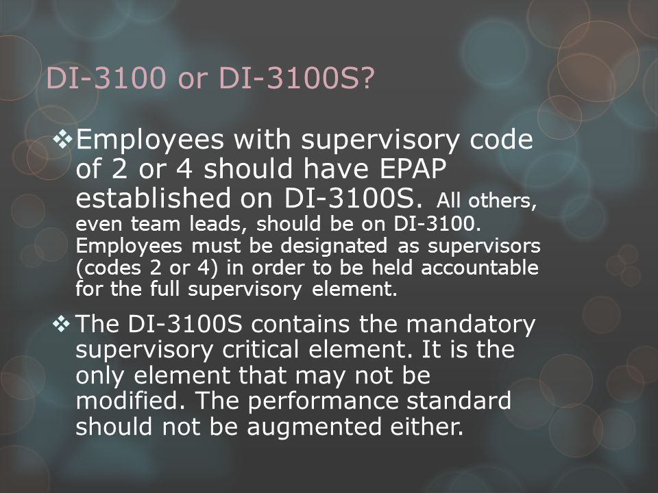 DI-3100 or DI-3100S?  Employees with supervisory code of 2 or 4 should have EPAP established on DI-3100S. All others, even team leads, should be on D
