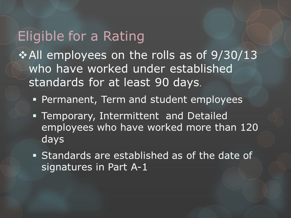 Extending the Rating Period  Performance plans established (i.e., signed in Part A-1) between July 1 and September 30 must have the rating period extended to allow the employee to work 90 days under the plan.