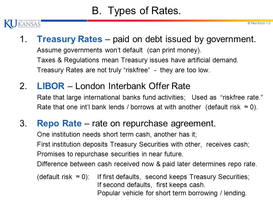© Paul Koch 1-2 B. Types of Rates. 1.Treasury Rates – paid on debt issued by government.