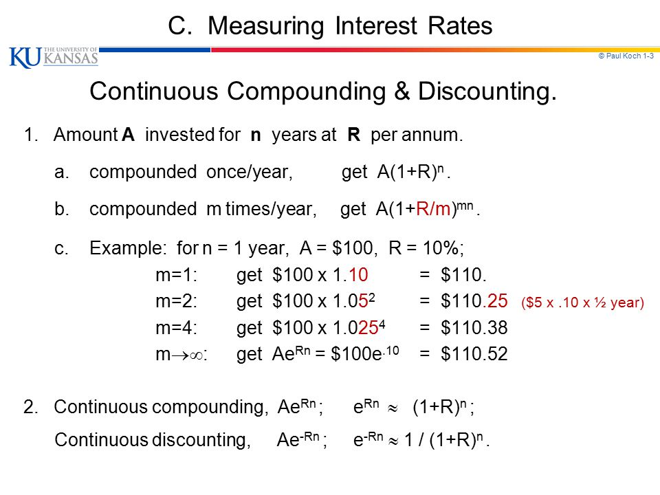 © Paul Koch 1-3 C. Measuring Interest Rates Continuous Compounding & Discounting.
