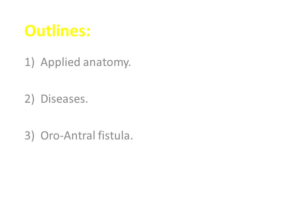 Outlines: 1)Applied anatomy. 2)Diseases. 3)Oro-Antral fistula.