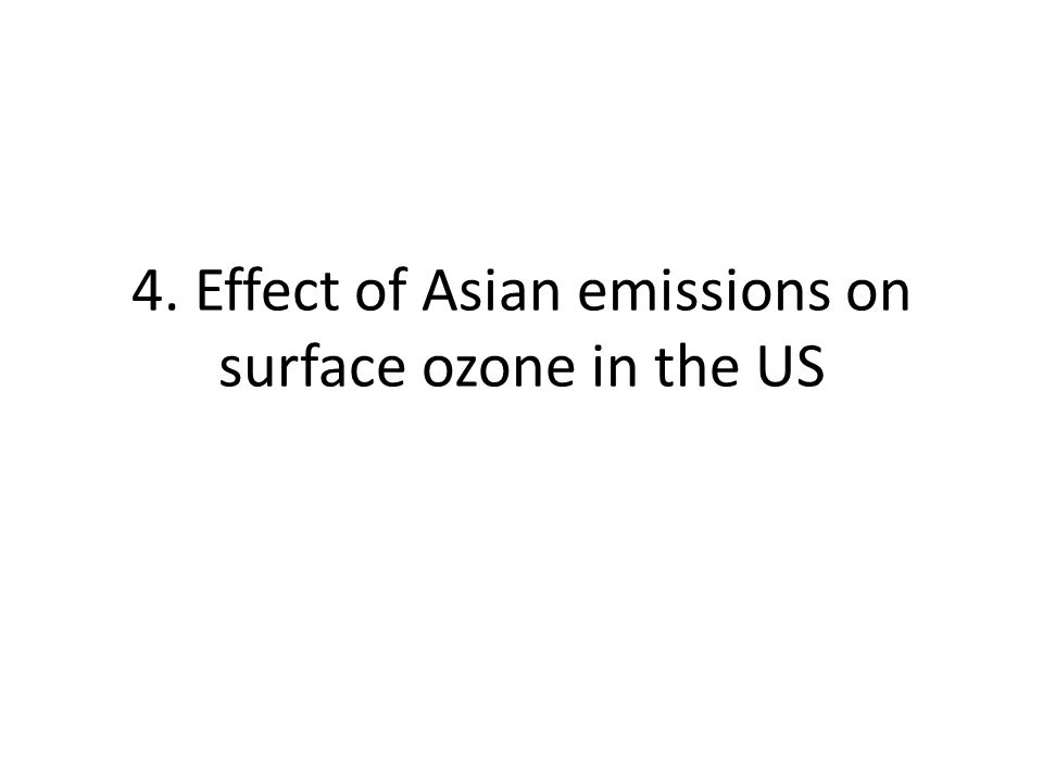4. Effect of Asian emissions on surface ozone in the US