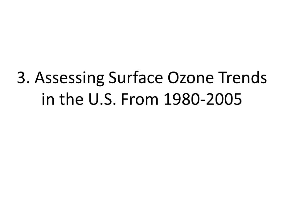 3. Assessing Surface Ozone Trends in the U.S. From 1980-2005