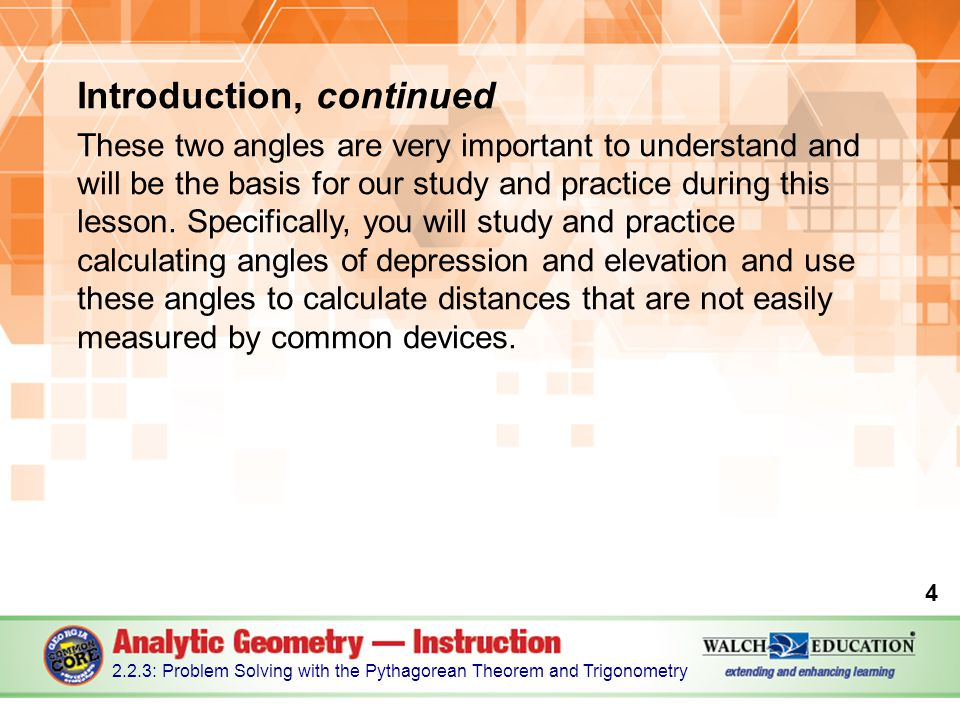 Introduction, continued These two angles are very important to understand and will be the basis for our study and practice during this lesson.