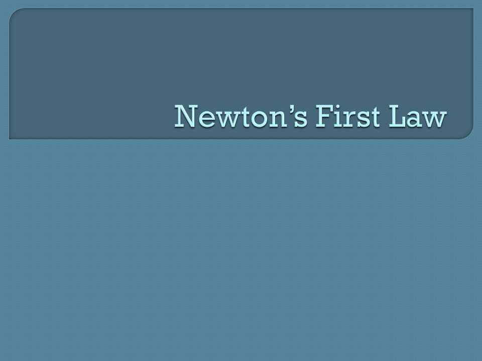 Newton's First Law of Motion States: an object at rest remains at rest, and an object in motion continues in motion with constant velocity (constant speed in a straight line) unless it experiences a net external force.