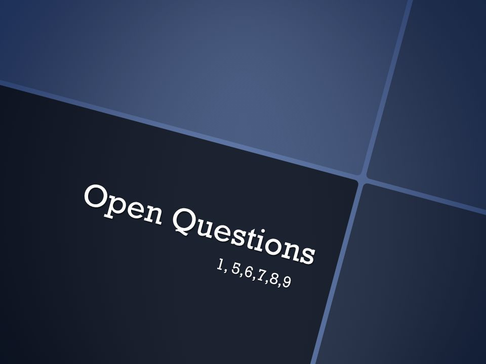 Open Questions 1, 5,6,7,8,9 1, 5,6,7,8,9