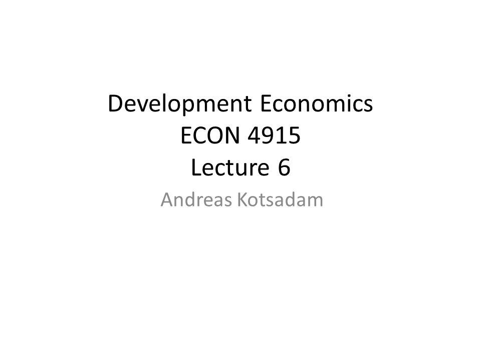 Development Economics ECON 4915 Lecture 6 Andreas Kotsadam