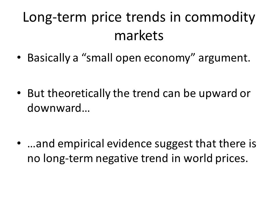Long-term price trends in commodity markets Basically a small open economy argument.
