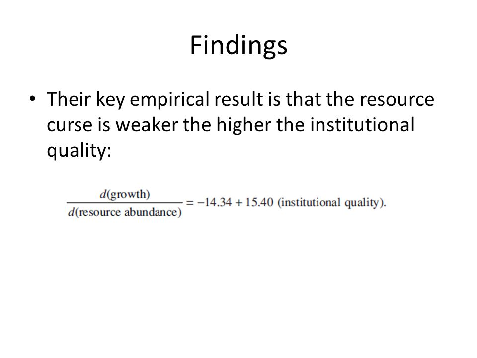 Findings Their key empirical result is that the resource curse is weaker the higher the institutional quality: