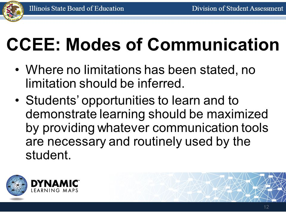Division of Student AssessmentIllinois State Board of Education CCEE: Modes of Communication Where no limitations has been stated, no limitation should be inferred.