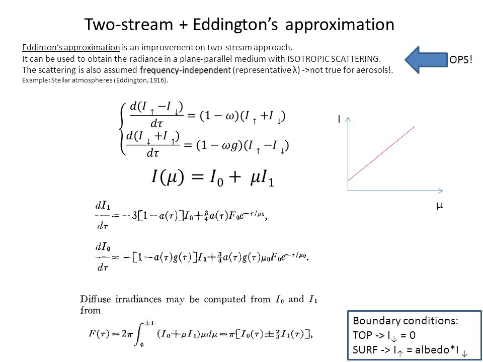 Two-stream + Eddington's approximation Eddinton's approximation is an improvement on two-stream approach. It can be used to obtain the radiance in a p