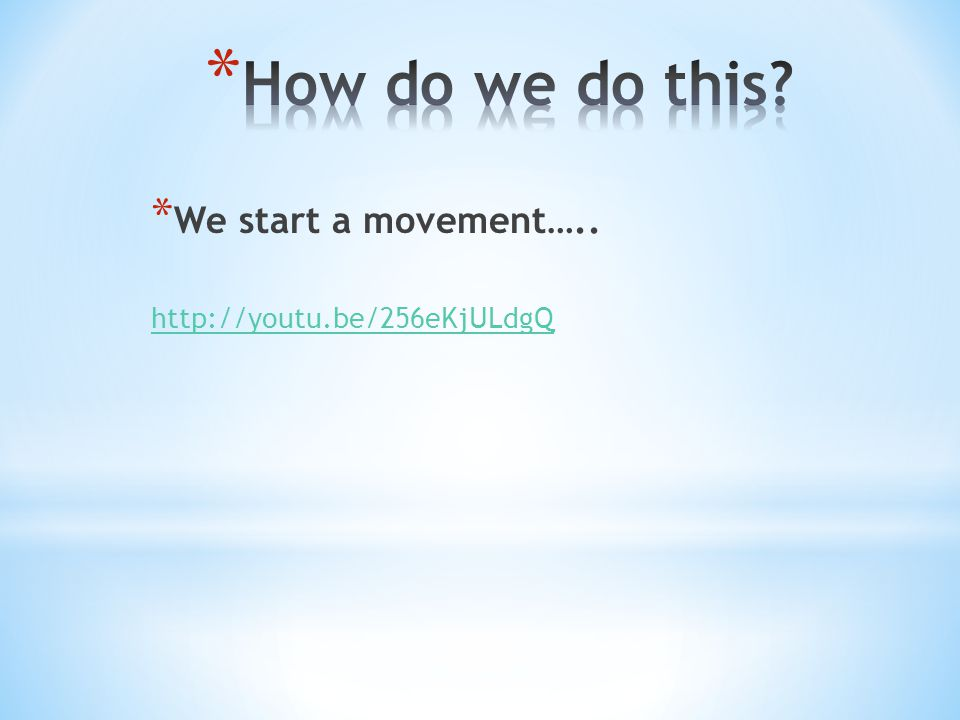 * We start a movement….. http://youtu.be/256eKjULdgQ