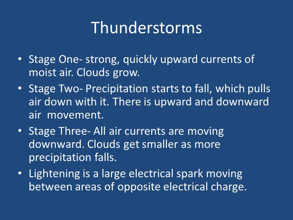 Thunderstorms Stage One- strong, quickly upward currents of moist air.