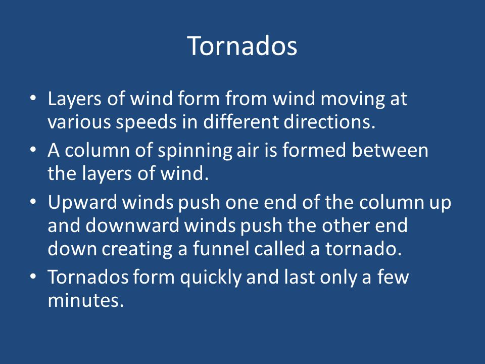 Tornados Layers of wind form from wind moving at various speeds in different directions.