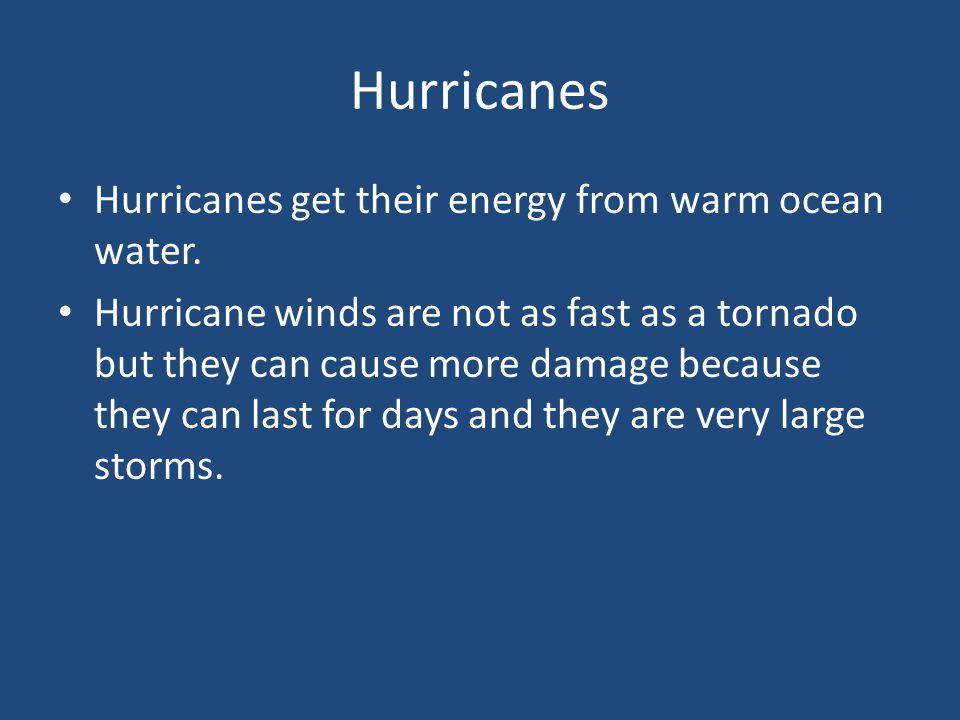 Hurricanes Hurricanes get their energy from warm ocean water.
