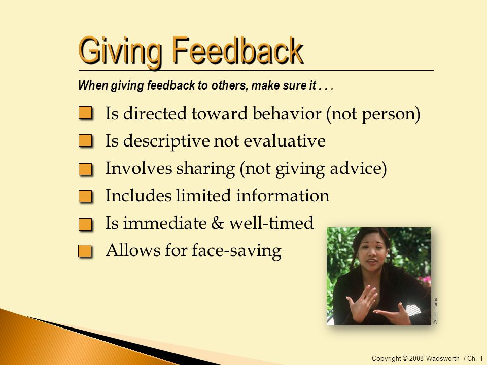 Copyright © 2008 Wadsworth / Ch. 1 When giving feedback to others, make sure it...
