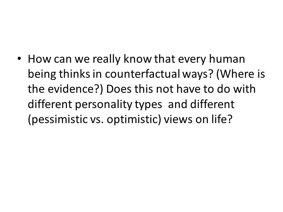 How can we really know that every human being thinks in counterfactual ways.