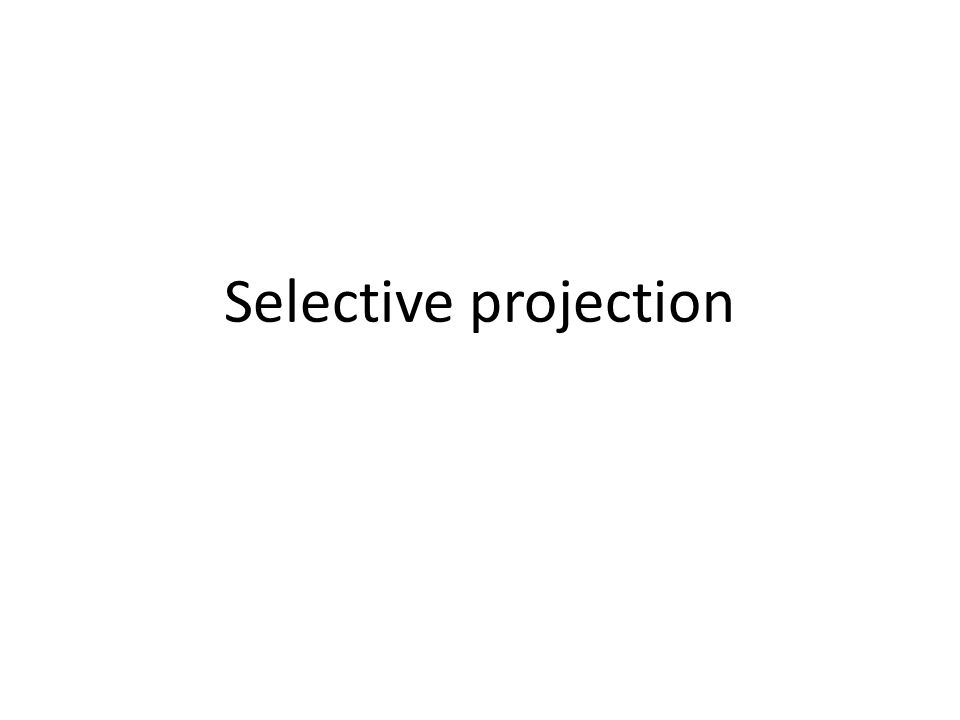 Selective projection