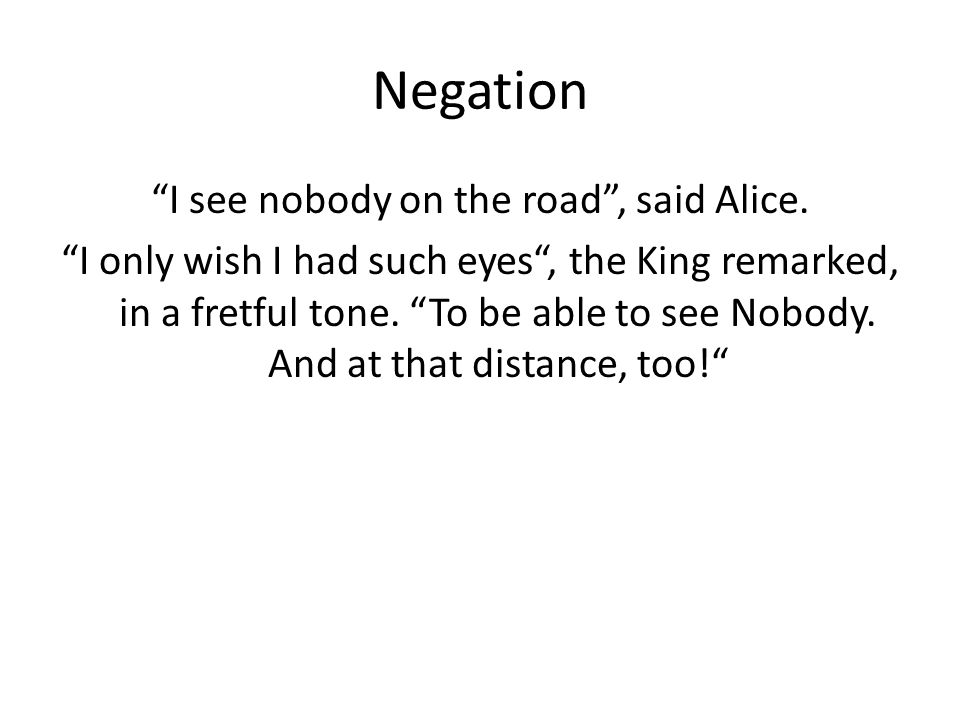 Negation I see nobody on the road , said Alice.